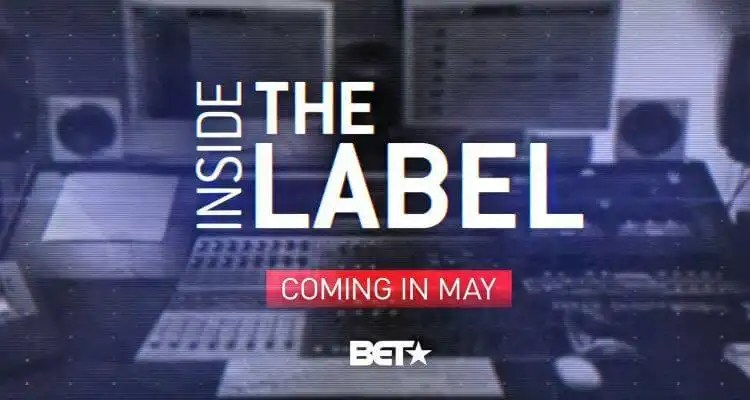 "BET Networks Premieres ""INSIDE THE LABEL"" Tuesday, May 17th"