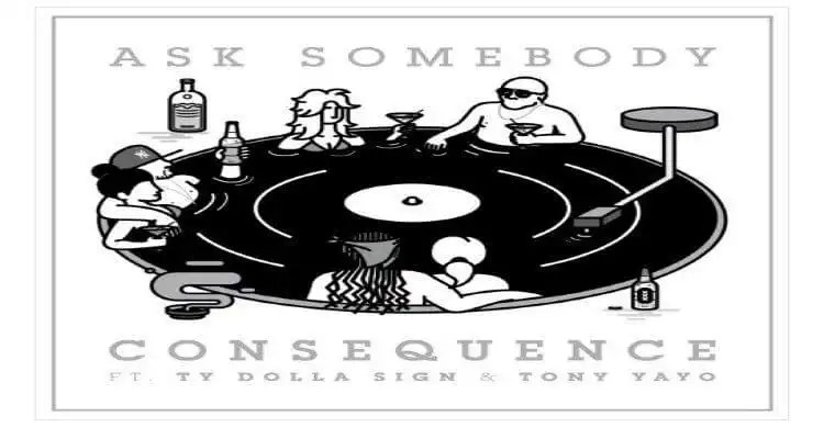 Consequence 'Ask Somebody' feat Ty Dolla Sign + Tony Yayo