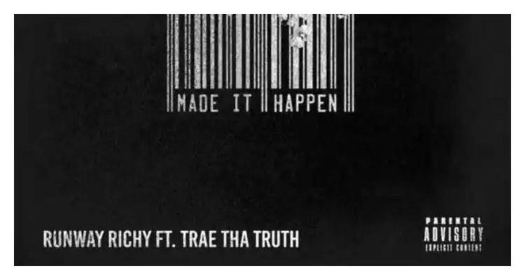 Runway Richy ft. Trae Tha Truth 'Made It Happen'