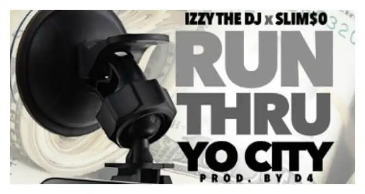 Izzy The DJ ft. Slim$o 'Run Thru Yo City'