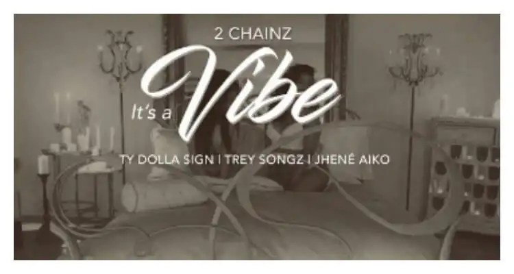 2 Chainz - It's A Vibe ft. Ty Dolla $ign, Trey Songz, Jhené Aiko