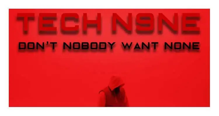 Tech N9ne - Don't Nobody Want None