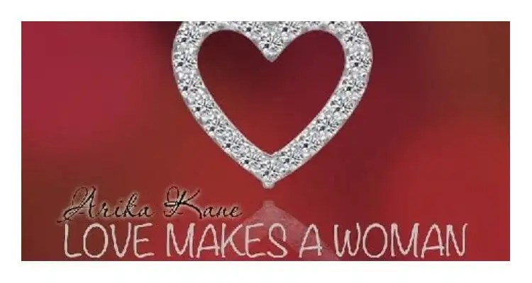 Love Makes A Woman - Arika Kane