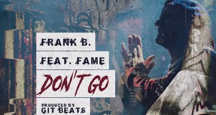 Frank B. 'Don't Go' Featuring Fame