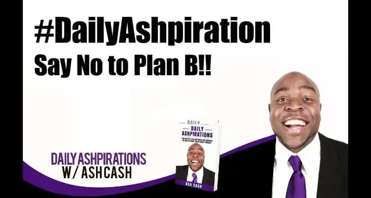 Say No to Plan B!! - #DailyAshpiration January 14, 2019