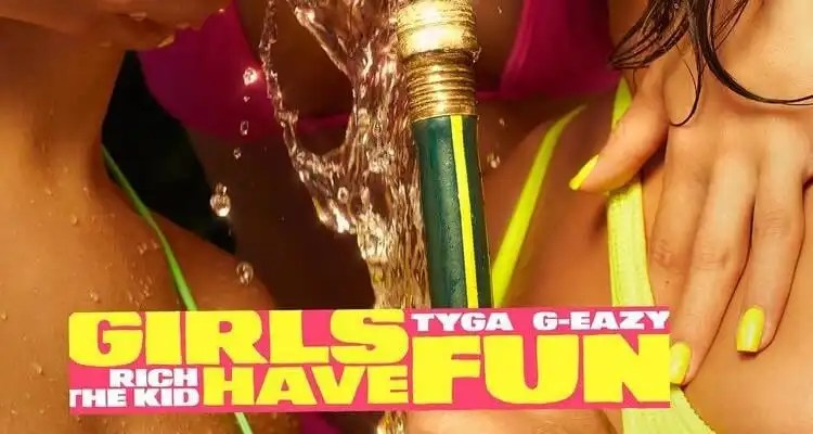 Tyga ft. G-Eazy & Rich The Kid 'Girls Have Fun'