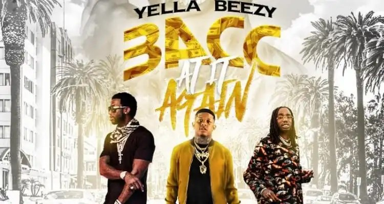 Yella Beezy, Quavo, Gucci Mane 'Bacc At It Again'