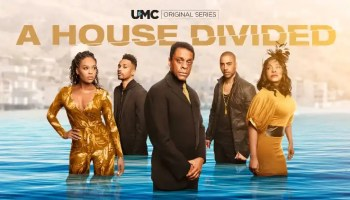 UMC (Urban Movie Channel) Greenlights Second Season of 'A House Divided'
