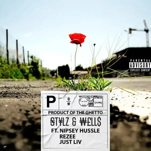Stylz & Wells - Product of THE GHETTO ft. Nipsey Hussle, Rezee, Just Liv