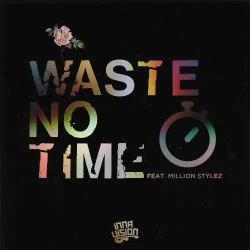 Waste No Time – Inna Vision (feat. Millon Stylez)