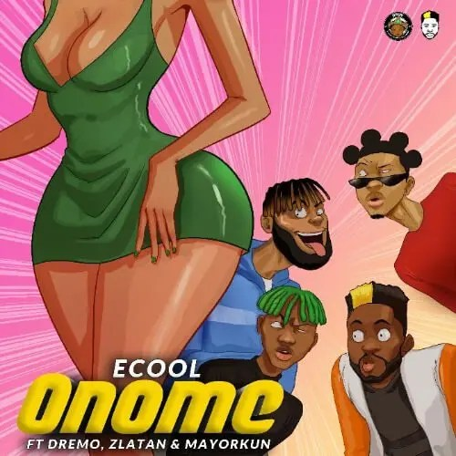 Ecool, Mayorkun, Zlatan, Dremo - 'ONOME'