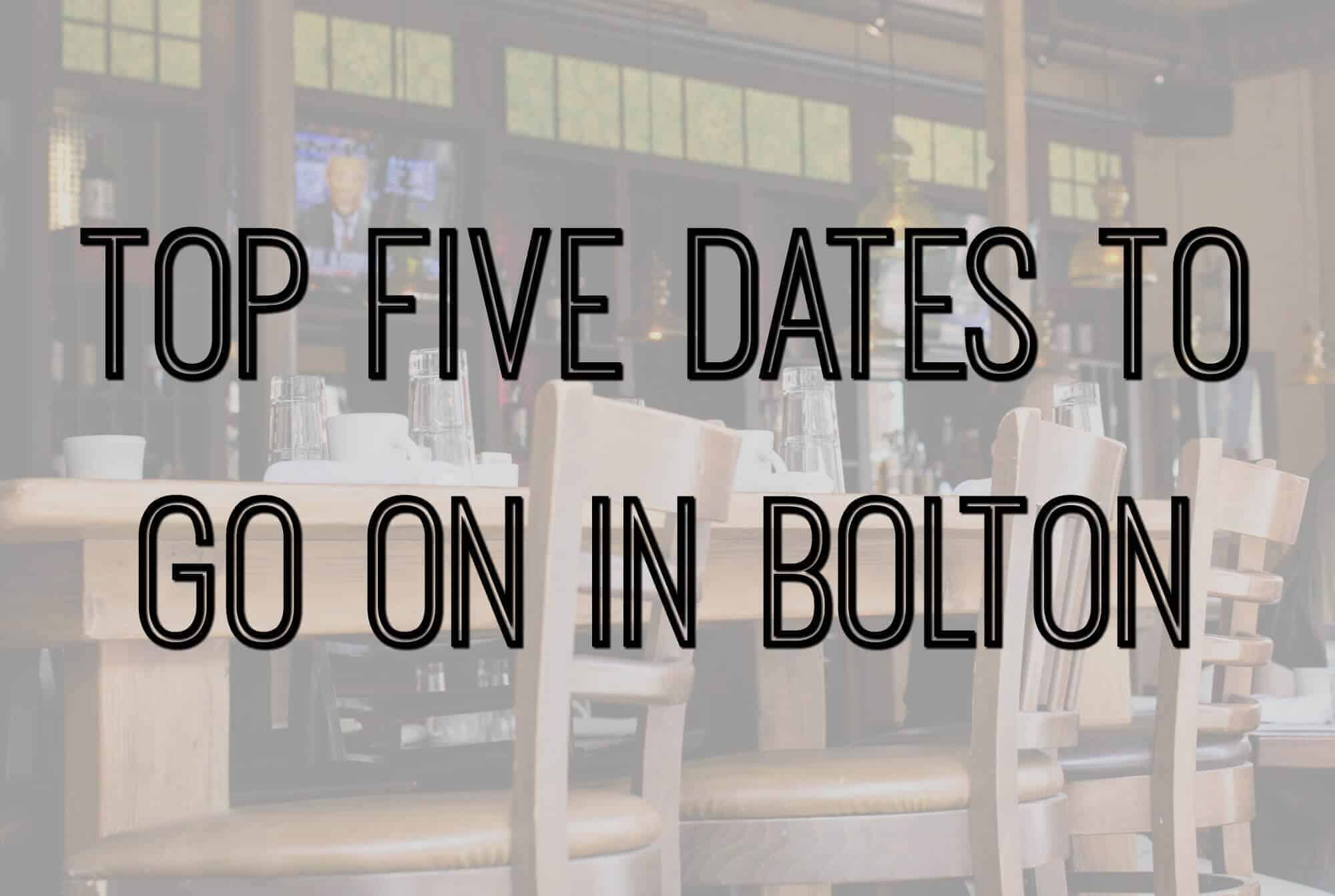 Top Five Dates To Go On In Bolton