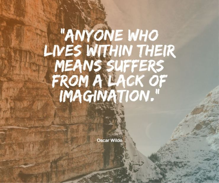 Anyone who lives within their means suffers from a lack of imagination Oscar Wilde life quotes sayings