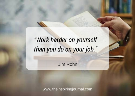 """""""Work harder on yourself than you do on your job."""" – Jim Rohn"""