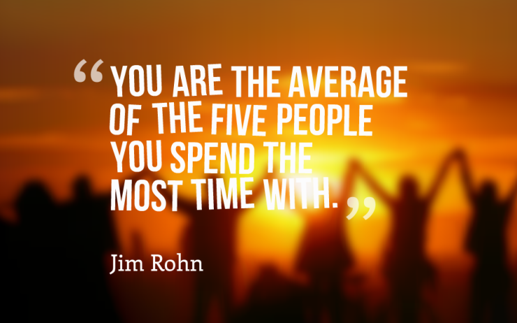 jim rohn quotes You are the average of the five people you spend the most time with