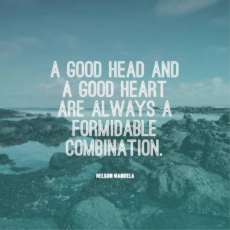 nelson mandela quotes a good head and a good heart are always a formidable combination