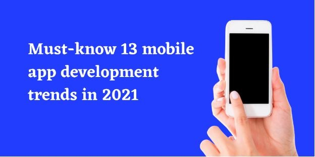 13 mobile app development trends in 2021