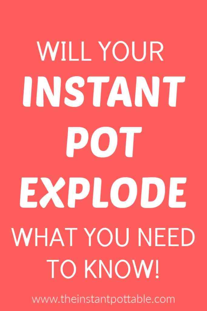 WILL YOUR INSTant pot explode?