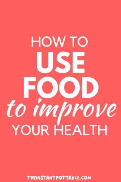 how to use food to improve your health