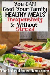 You CAN Feed Your Family Healthy Meals Inexpensively & Without Stress!