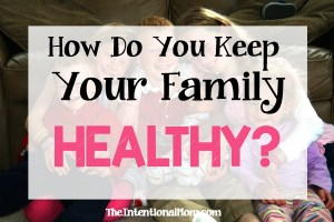 How Do You Keep Your Family Healthy? (reader question)