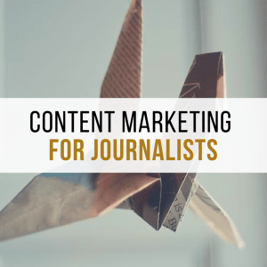 Content Marketing for Journalists