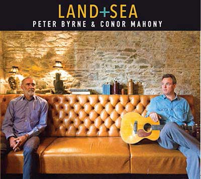 The new CD Land and Sea from Peter Byrne and Conor Mahony - The Irish Place