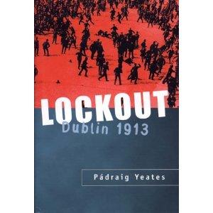 Lockout Dublin 1913: The most famous labor dispute in Irish history: Dublin, 1913
