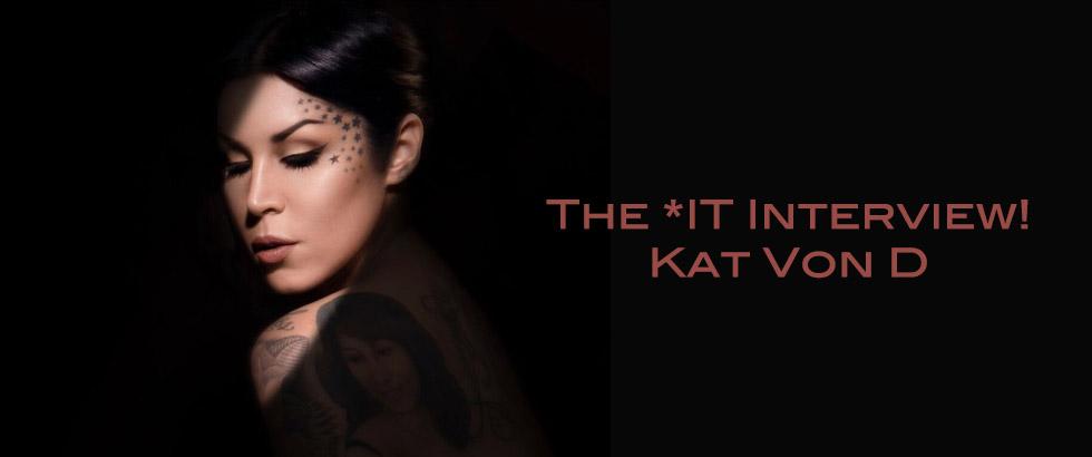 The *IT Interview- Kat Von D - feature