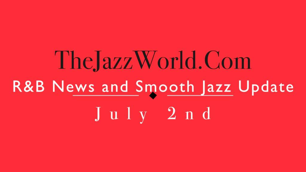 Latest R&B News and Smooth Jazz Update July 2