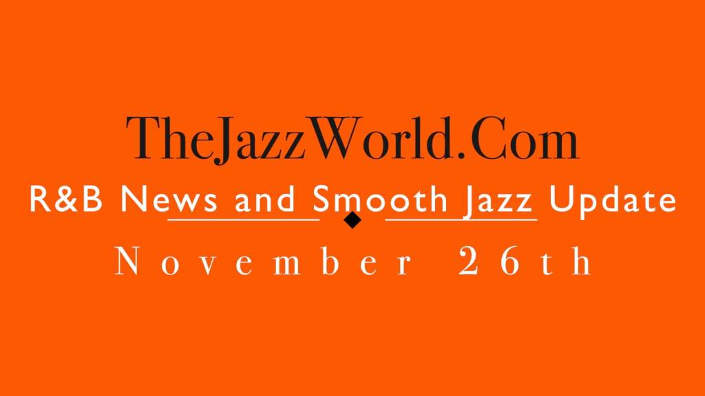 Latest R&B News and Smooth Jazz Update November 26