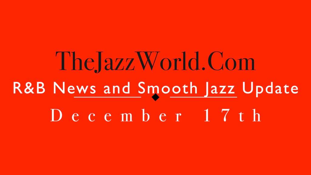 Latest R&B News and Smooth Jazz Update December 17