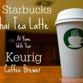 Diy starbucks tazo chai tea latte recipe with a keurig coffee brewer