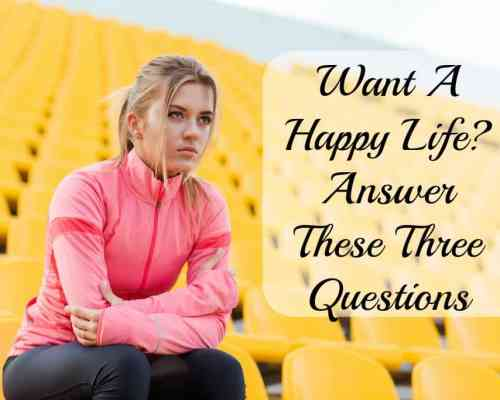 Answer Three Questions for a Happier Life