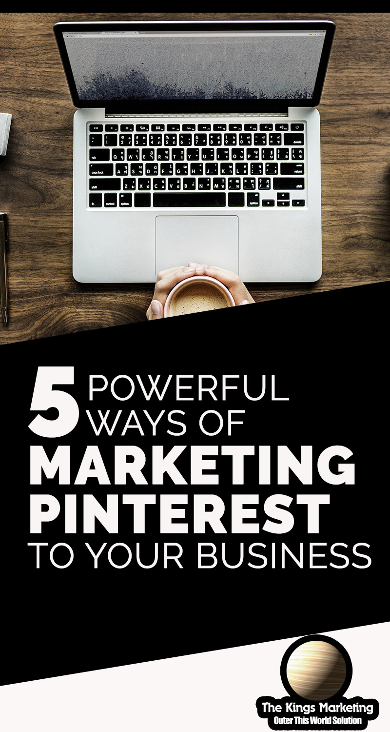 5 Powerful Ways Of Marketing Pinterest To Your Business