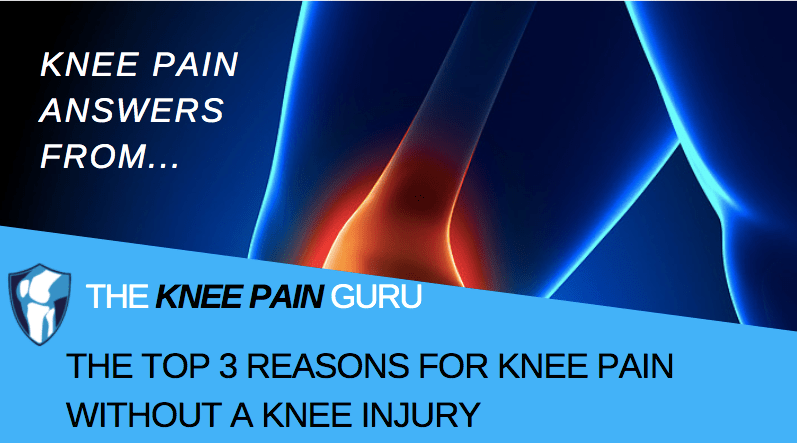 The Top 3 Reasons For Knee Pain without A Knee Injury