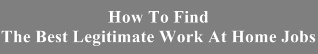 How To Find The Best Legitimate Work At Home Jobs