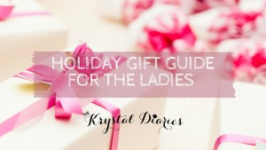 Holiday Gift Guide for the Ladies - The Krystal Diaries