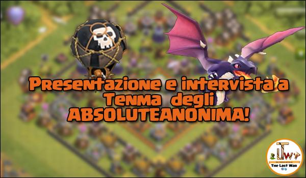 Presentazione e intervista a Tenma degli ABSOLUTEANONIMA! | Clash of Clans| TheLastWar
