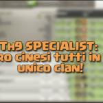 TH9 SPECIALIST: i pro cinesi riuniti in un unico clan!