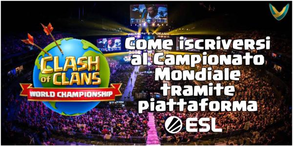 Come iscriversi al Clash of Clans World Championship tramite ESL Play | Guide