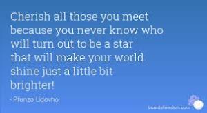 cherish those you meet