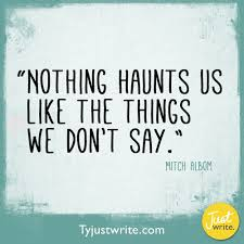 nothing haunts us like what we don't say