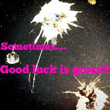 sometimes goodluck is gross