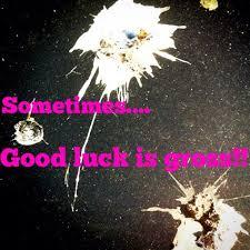 sometimes goodluck is gross