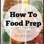 How To Food Prep – 5 Tips For Beginners