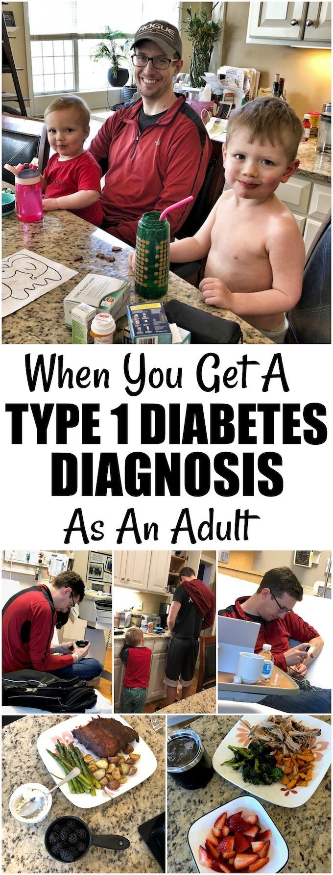 Yes, you can get Type 1 diabetes as an adult. My husband's diagnosis at age 33 had a huge effect on our family, but with a positive attitude and a lot of trial and error, you can find your new normal and live life to the fullest!
