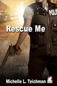 Rescue Me by Michelle L Teichman