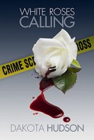 White Roses Calling by Dakota Hudson