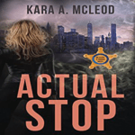 Actual Stop by Kara A McLeod